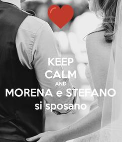 Poster: KEEP CALM AND MORENA e STEFANO si sposano