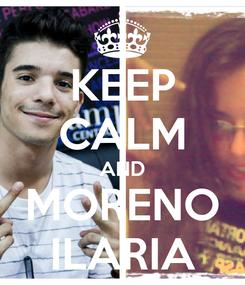 Poster: KEEP CALM AND MORENO ILARIA
