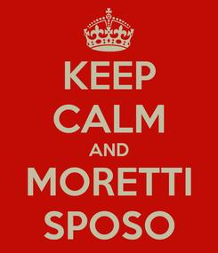 Poster: KEEP CALM AND MORETTI SPOSO