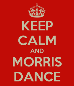 Poster: KEEP CALM AND MORRIS DANCE