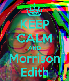 Poster: KEEP CALM AND Morrison Edith