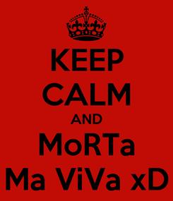 Poster: KEEP CALM AND MoRTa Ma ViVa xD