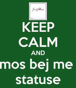 Poster: KEEP CALM AND mos bej me  statuse