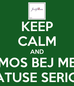 Poster: KEEP CALM AND MOS BEJ ME STATUSE SERIOZE