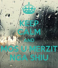Poster: KEEP CALM AND MOS U MERZIT NGA SHIU