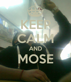 Poster: KEEP CALM AND MOSE