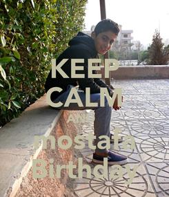 Poster: KEEP CALM AND   mostafa  Birthday