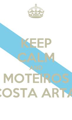 Poster: KEEP CALM AND MOTEIROS DA COSTA ARTABRA