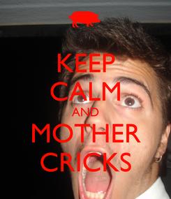 Poster: KEEP CALM AND MOTHER CRICKS