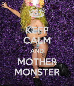 Poster: KEEP CALM AND MOTHER MONSTER
