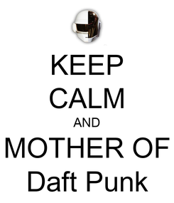 Poster: KEEP CALM AND MOTHER OF Daft Punk