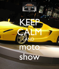 Poster: KEEP CALM AND moto show