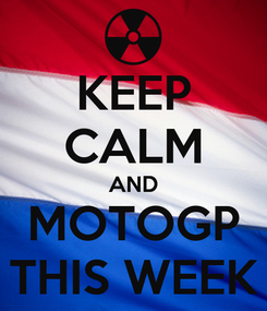 Poster: KEEP CALM AND MOTOGP THIS WEEK