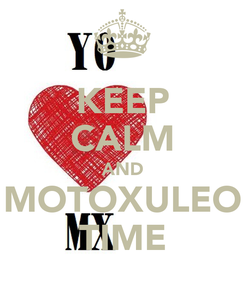 Poster: KEEP CALM AND MOTOXULEO TIME