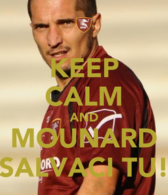 Poster: KEEP CALM AND MOUNARD SALVACI TU!