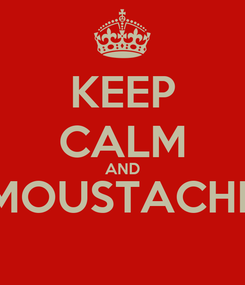 Poster: KEEP CALM AND MOUSTACHE