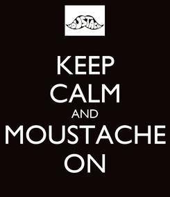 Poster: KEEP CALM AND MOUSTACHE ON