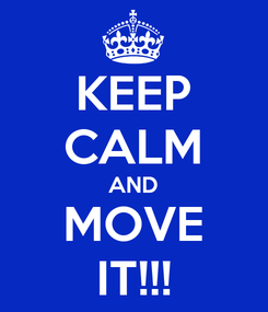 Poster: KEEP CALM AND MOVE IT!!!
