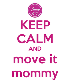 Poster: KEEP CALM AND move it mommy