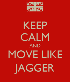 Poster: KEEP CALM AND MOVE LIKE JAGGER
