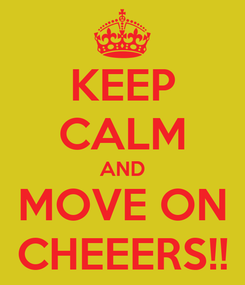 Poster: KEEP CALM AND MOVE ON CHEEERS!!