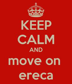 Poster: KEEP CALM AND move on  ereca