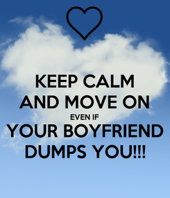 Poster: KEEP CALM AND MOVE ON EVEN IF YOUR BOYFRIEND DUMPS YOU!!!