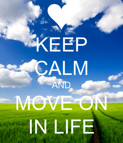Poster: KEEP CALM AND MOVE ON IN LIFE