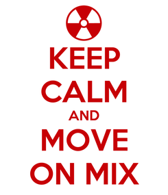 Poster: KEEP CALM AND MOVE ON MIX