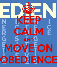 Poster: KEEP CALM AND MOVE ON  OBEDIENCE