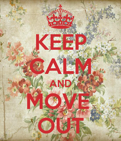 Poster: KEEP CALM AND MOVE  OUT
