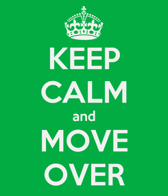 Poster: KEEP CALM and MOVE OVER