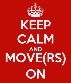 Poster: KEEP CALM AND MOVE(RS) ON