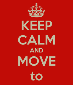 Poster: KEEP CALM AND MOVE to