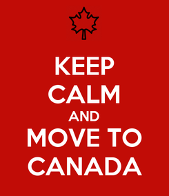 Poster: KEEP CALM AND MOVE TO CANADA