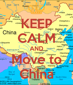 Poster: KEEP CALM AND Move to China