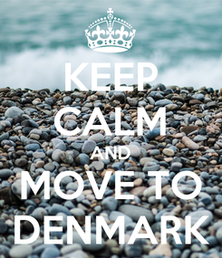Poster: KEEP CALM AND MOVE TO DENMARK