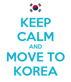 Poster: KEEP CALM AND MOVE TO KOREA