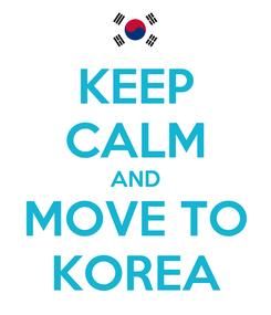 Poster: KEEP CALM AND MOVE TO KOREA