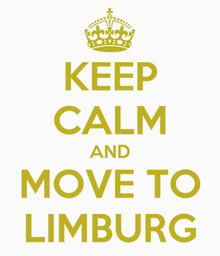 Poster: KEEP CALM AND MOVE TO LIMBURG
