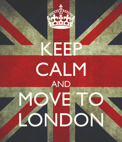 Poster: KEEP CALM AND MOVE TO LONDON