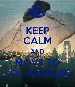 Poster: KEEP CALM AND MOVE TO LOS ANGELES