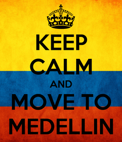 Poster: KEEP CALM AND MOVE TO MEDELLIN