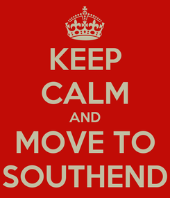 Poster: KEEP CALM AND MOVE TO SOUTHEND