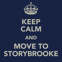Poster: KEEP CALM AND MOVE TO STORYBROOKE