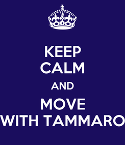 Poster: KEEP CALM AND MOVE WITH TAMMARO