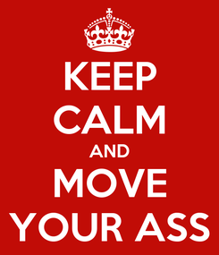Poster: KEEP CALM AND MOVE YOUR ASS
