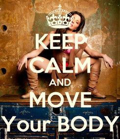 Poster: KEEP CALM AND MOVE Your BODY