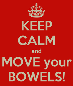 Poster: KEEP CALM and MOVE your BOWELS!