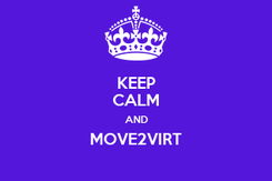 Poster: KEEP CALM AND MOVE2VIRT